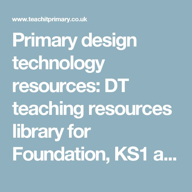 Primary design technology resources: DT teaching resources library for Foundation, KS1 and KS2 level 2 3 4 5 - Teachit Primary