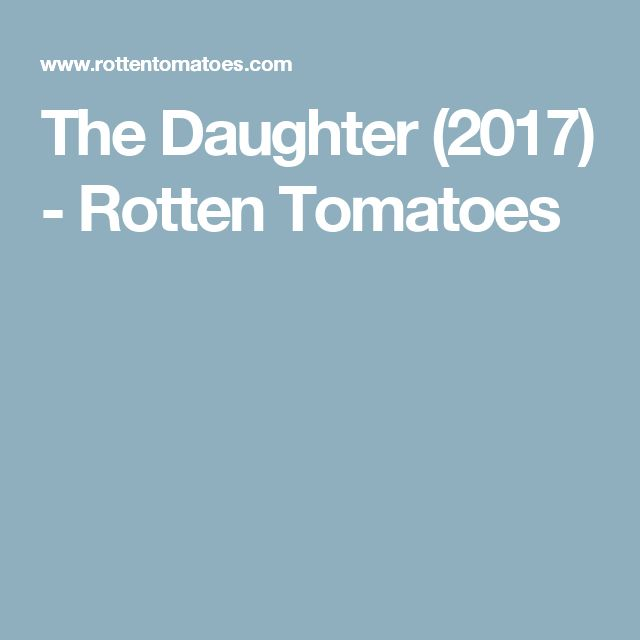 The Daughter (2017) - Rotten Tomatoes