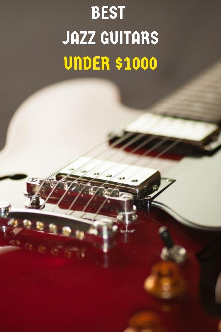 Best Jazz Guitars Under 1000 Jazz Guitar Guitar Cool Jazz