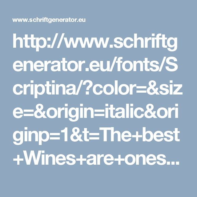 http://www.schriftgenerator.eu/fonts/Scriptina/?color=&size=&origin=italic&originp=1&t=The+best+Wines+are+ones+we+drink+with+friends