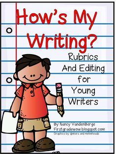 """""""How's My Writing?"""" Rubrics & Editing for Young Writers (free; from First Grade Wow)"""