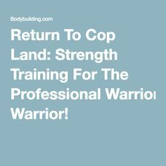 Return To Cop Land: Strength Training For The Professional Warrior!