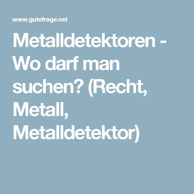 Metalldetektoren - Wo darf man suchen? (Recht, Metall, Metalldetektor)