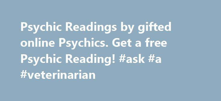 Psychic Readings by gifted online Psychics. Get a free Psychic Reading! #ask #a #veterinarian http://questions.nef2.com/psychic-readings-by-gifted-online-psychics-get-a-free-psychic-reading-ask-a-veterinarian/  #ask a free psychic question # Psychic Readings: Get real psychic, tarot or astrological Readings from live gifted Psychics now! AskNow is the best live psychic network for getting amazing psychic readings by talented psychics and fortune tellers. Our gifted psychics connect with you…