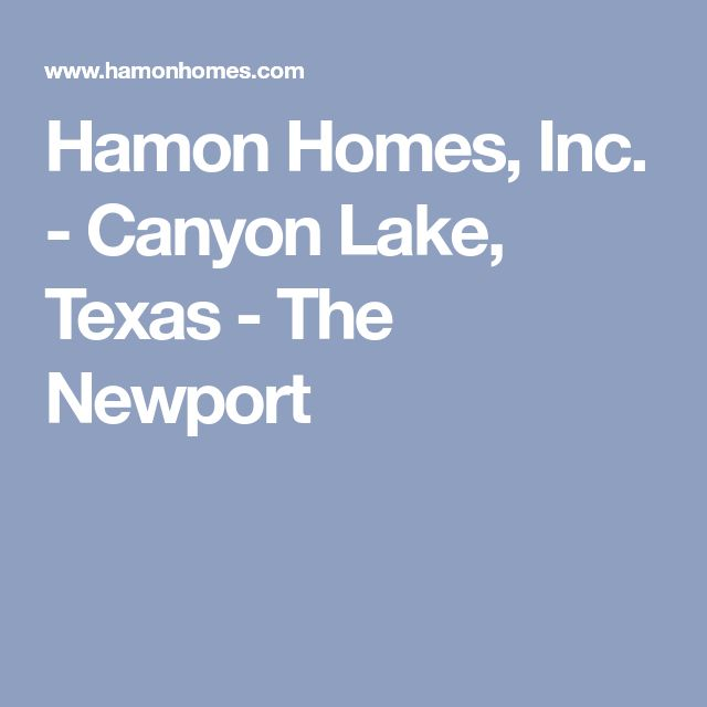 Hamon Homes, Inc. - Canyon Lake, Texas - The Newport
