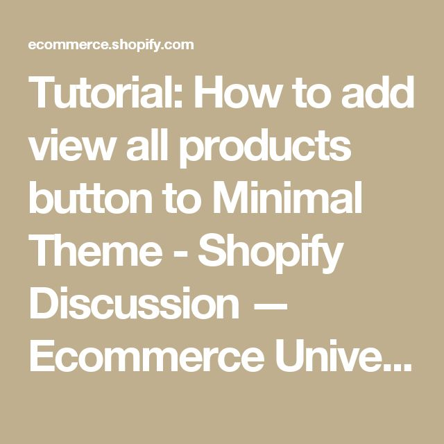 Tutorial: How to add view all products button to Minimal Theme - Shopify Discussion — Ecommerce University