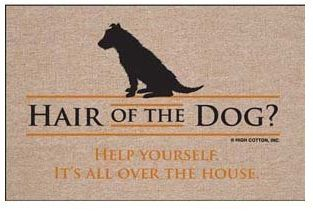 Hair of the Dog - Help yourself (It's all over the house!)   This pinner is thinking maybe I'm missing a money maker - spools of dog hair???? #Pet #Doormat
