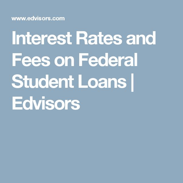 Interest Rates and Fees on Federal Student Loans | Edvisors
