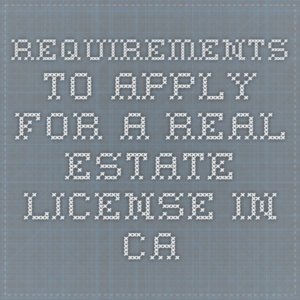 Requirements to Apply for a Real Estate License in CA