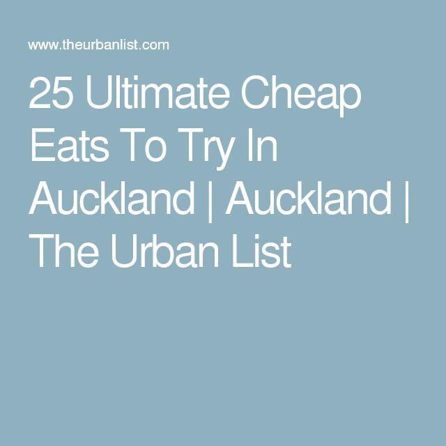 25 Ultimate Cheap Eats To Try In Auckland | Auckland | The Urban List