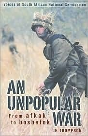 An Unpopular War: From Afkak to Bosbefok: Voices of South African National Servicemen by J.H. Thompson