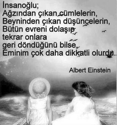 ➰İnsanoğlu; Ağzından çıxan cümlələrin, Beynindən çıxan düşüncələrin, Bütün kainatı gəzib təkrar onlara geri döndüyünü bilsə, Əminəm çox daha diqqətli olardı ... #Albert_Einstein
