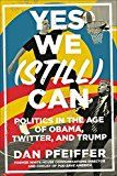Yes We (Still) Can: Politics in the Age of Obama Twitter and Trump by Dan Pfeiffer (Author) #Kindle US #NewRelease #Nonfiction #eBook #ad
