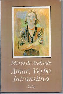 Sebo Felicia Morais: Amar Verbo Intransitivo Idílio Mário de Andrade