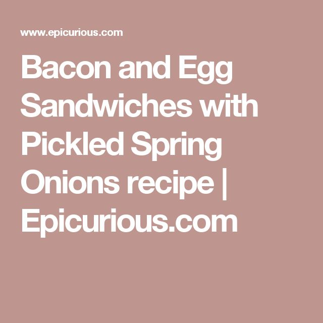 Bacon and Egg Sandwiches with Pickled Spring Onions recipe | Epicurious.com