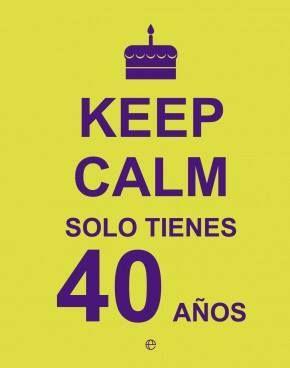 """Novedades editoriales: """"Keep Calm. Solo tienes 40 años"""" Más de 50.000 ejemplares vendidos en Reino Unido «Estoy cumpliendo los 40, y eso lleva su tiempo». Harold Lloyd CONSEJO PARA UN CUMPLEAÑOS IMPORTANTE"""
