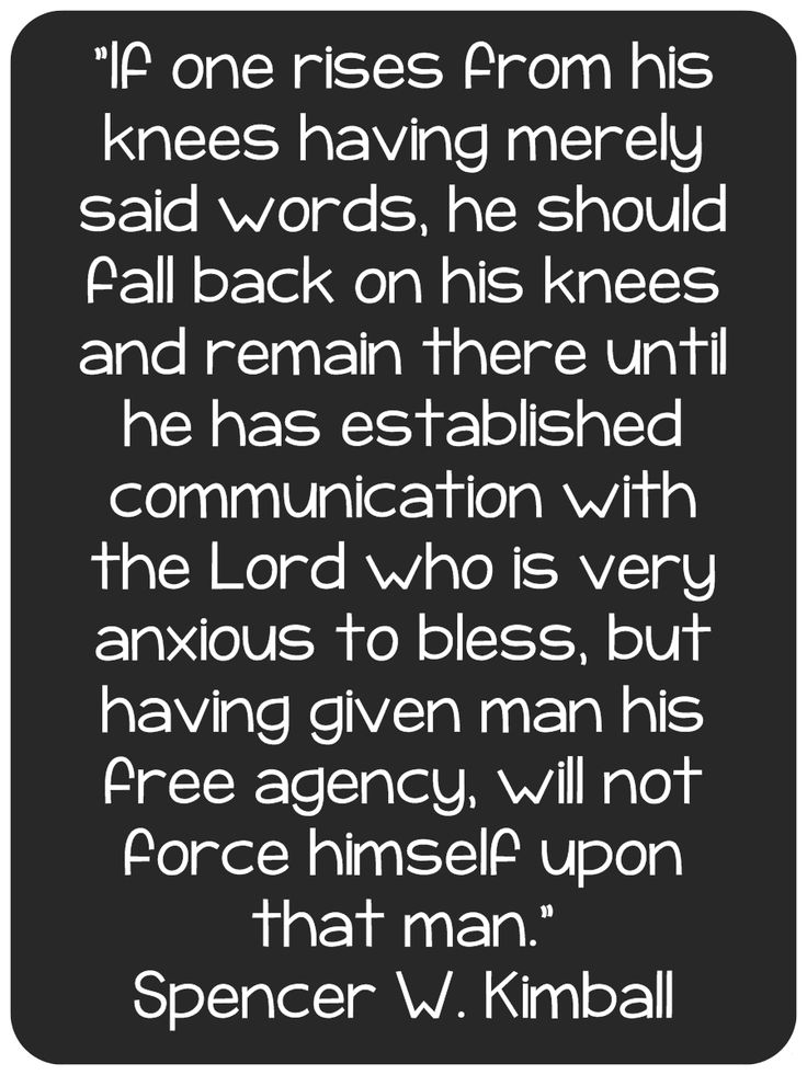 Prayer = communication with the Lord but He will not force Himself on man --Spencer W. Kimball