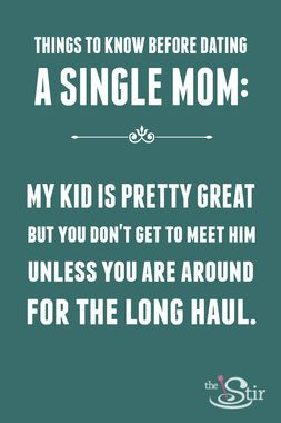 "Tips to Know Before Dating a Single Mom: ""My kid is pretty great, but you don't get to meet him unless you are around for the long haul."""