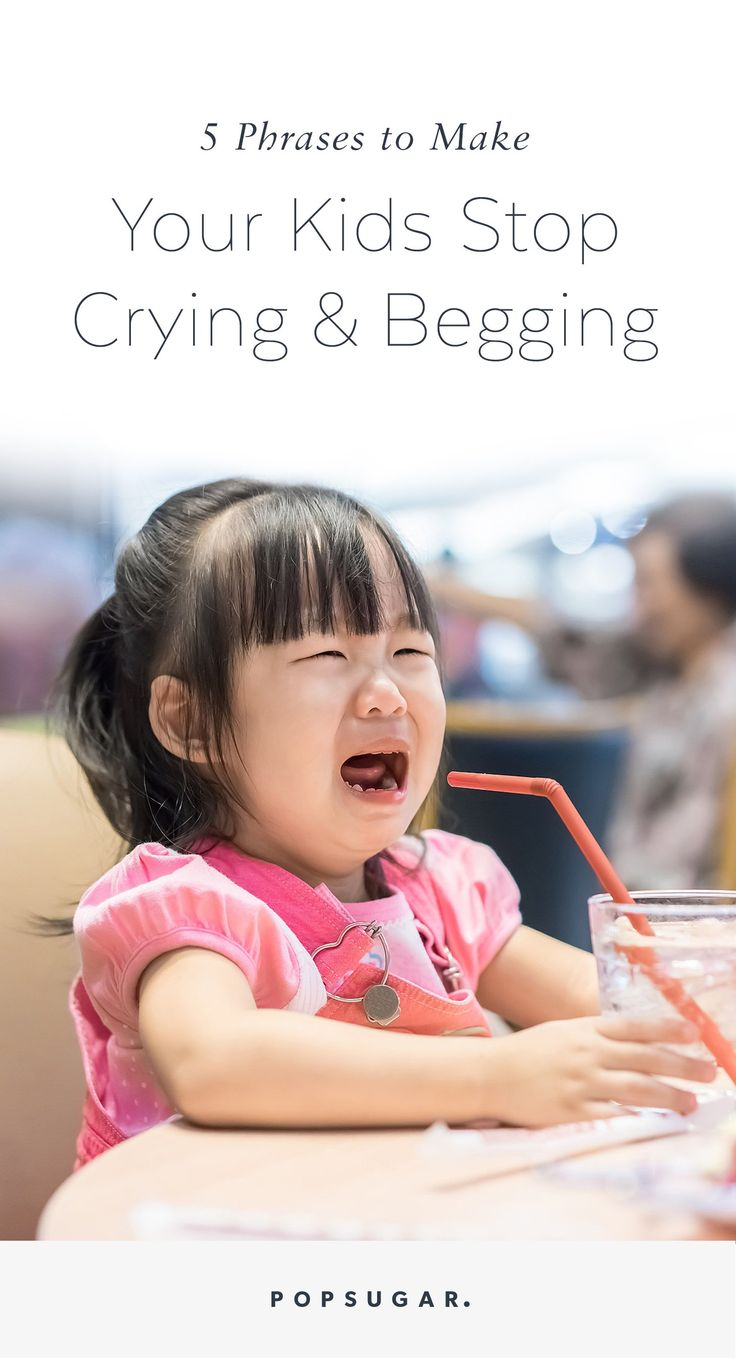 5 Phrases That Will Make Your Kids Stop Crying and Begging 1-Asked and Answered 2-I'm done discussing this 3-This conversation is over 4-Don't bring it up again 5-The decision has been made. If you ask again there will be a consequence.