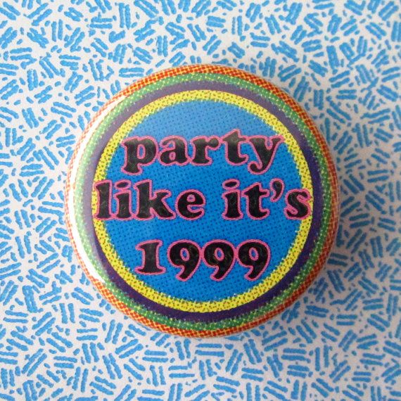 Party Like It's 1999 - 90s Theme 1.25-inch Button (or Magnet)