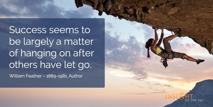 motivational quote: Success seems to be largely a matter of hanging on after others have let go. - William Feather – 1889-1981, Author