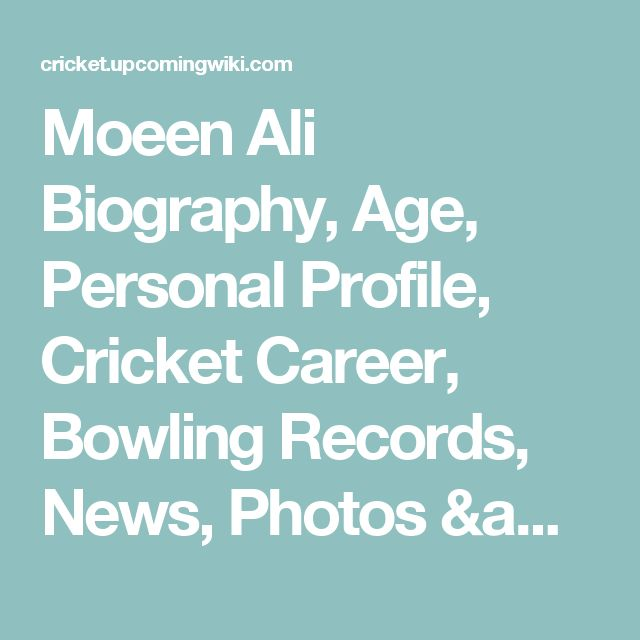 Moeen Ali Biography, Age, Personal Profile, Cricket Career, Bowling Records, News, Photos & More - Cricket Upcoming Wiki