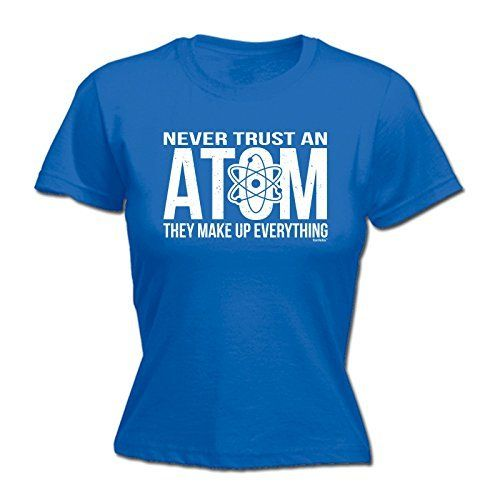 Fonfella Women's NEVER TRUST AN ATOM - THEY MAKE UP EVERYTHING - Ladies Fitted T-shirt, http://www.amazon.co.uk/dp/B00MW852R4/ref=cm_sw_r_pi_awdl_a8toub1W1HQP0