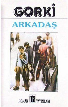 arkadas - gorki - oda yayinlari  http://www.idefix.com/kitap/arkadas-gorki/tanim.asp