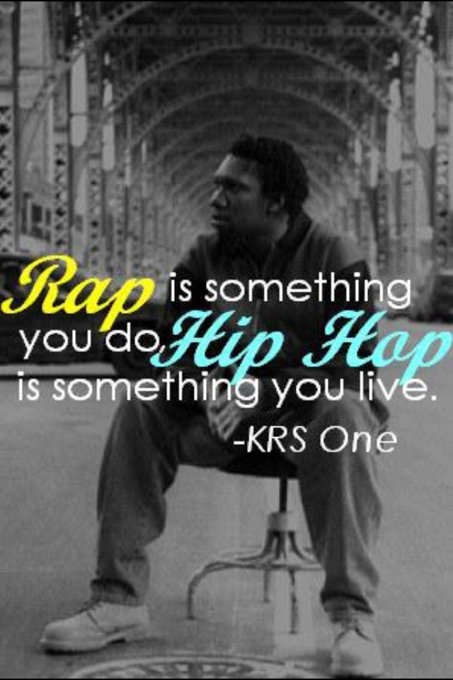 Rap is something you do, Hip Hop is something you live
