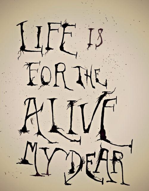"""Life is for the alive, my dear."" - Mrs. Lovett (Sweeney Todd: The Demon Barber of Fleet Street)"