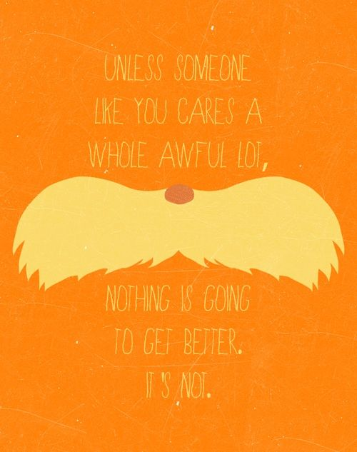 The Lorax, Lorax Quotes, Book, Earth Day, Favorite Quotes, Living, Dr. Seuss, Inspiration Quotes, Dr. Suess
