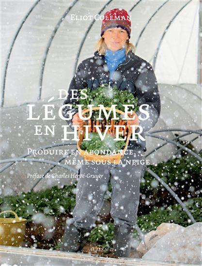 Des légumes en hiver : produire en abondance, même sous la neige - ELIOT COLEMAN