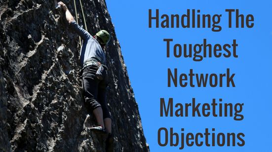 Handling The Toughest Network Marketing Objections -