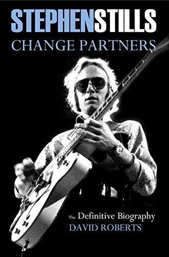 Stephen Stills Change Partners: The Definitive Biography