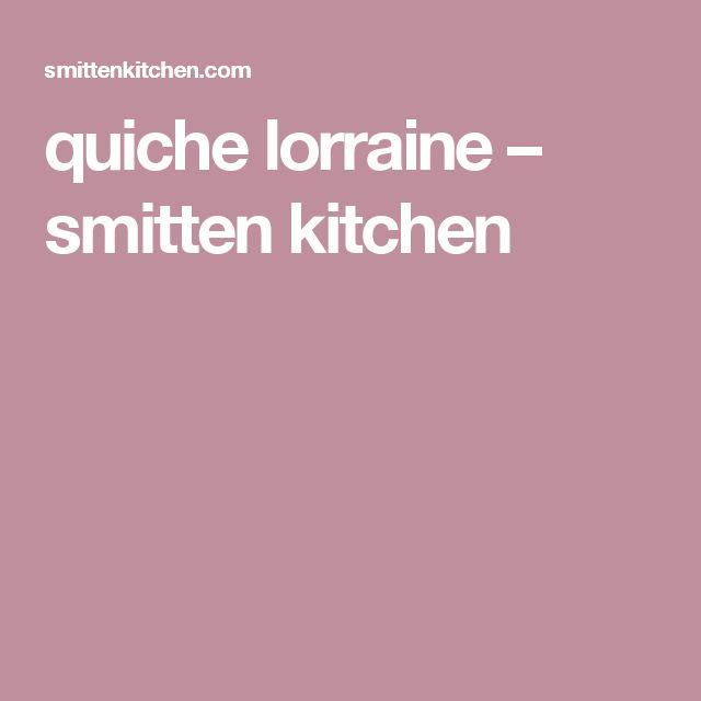 quiche lorraine – smitten kitchen | Food | Pinterest | Lorraine ...