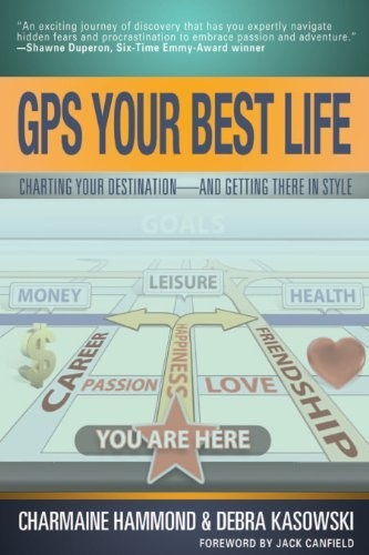 GPS Your Best Life (SUCCESS STRATEGIES): Charting Your Destination and Getting There in Style by Charmaine Hammond, http://www.amazon.com/dp/1936332264/ref=cm_sw_r_pi_dp_qFszrb0H20YY0