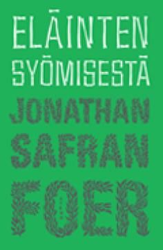Foer, Jonathan Safran: Eläinten syömisestä  Voit ostaa kirjan nettikaupastamme hintaan 25€ (summa sisältää postikulut) http://www.oikeuttaelaimille.net/tilaa-materiaalia