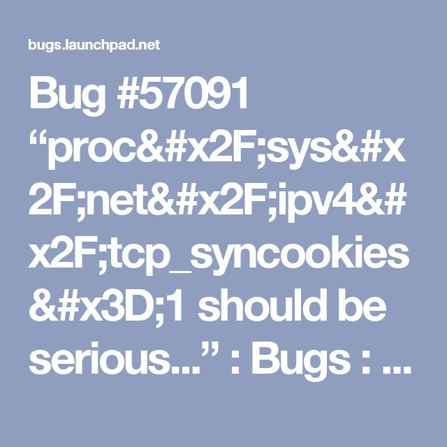 "Bug #57091 ""proc/sys/net/ipv4/tcp_syncookies=1 should be serious..."" : Bugs : procps package : Ubuntu"