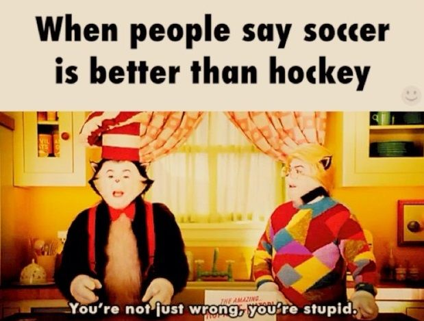 """Okay, even though I'm a soccer player (and love the game!) hockey tops it all. There is no """"two year old flopping"""" in hockey."""