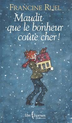 MAUDIT QUE LE BONHEUR COÛTE CHER ! Par l'auteure Francine Ruel