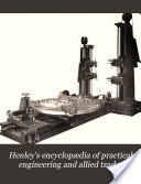"""""""Henley's Encyclopedia of Practical Engineering and Allied Trades, Vol. 3 and 4"""" - 1906"""