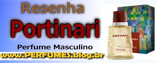 Perfume Portinari  http://perfumes.blog.br/resenha-de-perfumes-boticario-portinari-masculino-preco