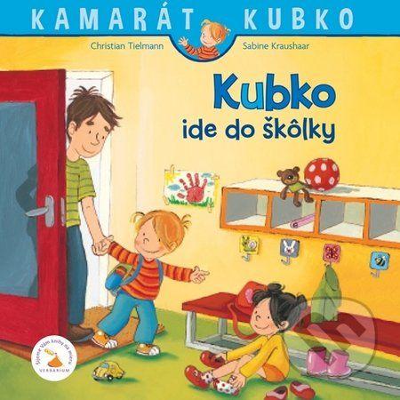 Martinus.sk > Knihy: Kubko ide do škôlky (Christian Tielmann, Sabine Kraushaar)