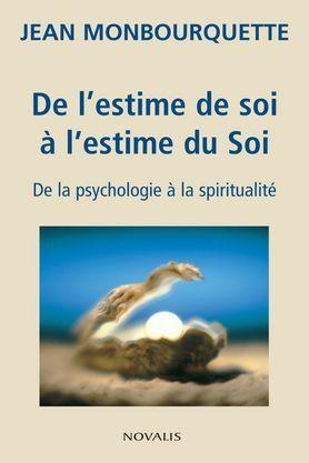 De l'estime de soi à l'estime du soi. De la psychologie à la spiritualité. by Jean MONBOURQUETTE http://www.amazon.ca/dp/B00ICPRWZ6/ref=cm_sw_r_pi_dp_Gx4Kvb0NN1HFS
