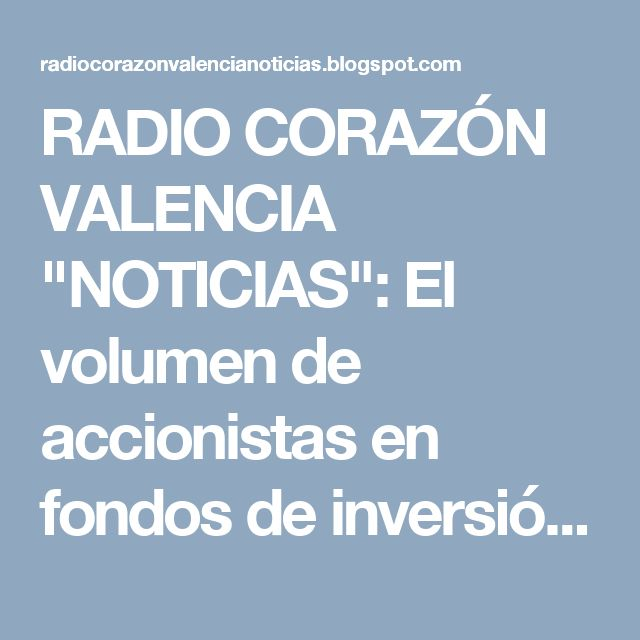 """RADIO CORAZÓN VALENCIA  """"NOTICIAS"""": El volumen de accionistas en fondos de inversión a..."""
