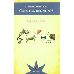 CUENTOS REUNIDOS - FELISBERTO HERNANDEZ (Spanish Edition)