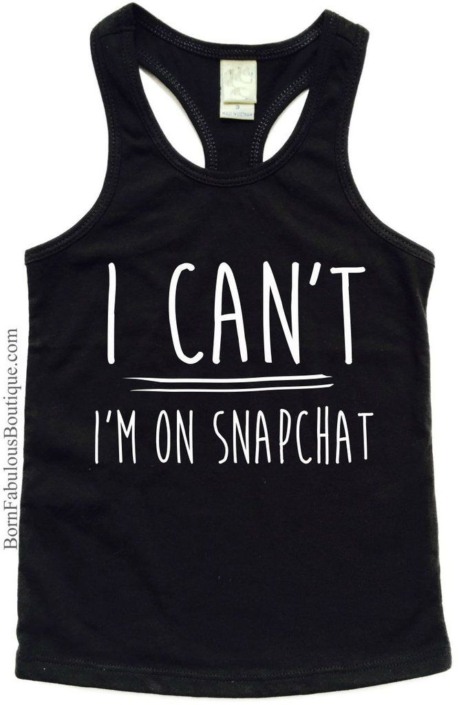 "Funny Girl's Shirt ""I Can't I'm On Snapchat"" (Baby Through ..."