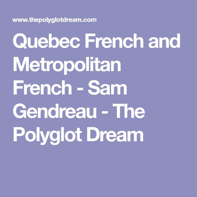 Quebec French and Metropolitan French - Sam Gendreau - The Polyglot Dream