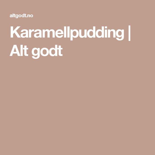 Karamellpudding | Alt godt