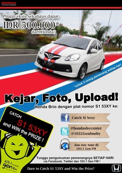 Kejar, Foto, Upload! Honda Brio dengan Plat nomor S1 53XY ke : FB : Catch Si Sexy Twitter : @hondasbycenter / @1031genfmsby Stay tune : 103.1 Gen FM  Dapatkan : IDR 500.000* dari honda  http://eventsurabaya.net/honda-brio-catch-and-win/